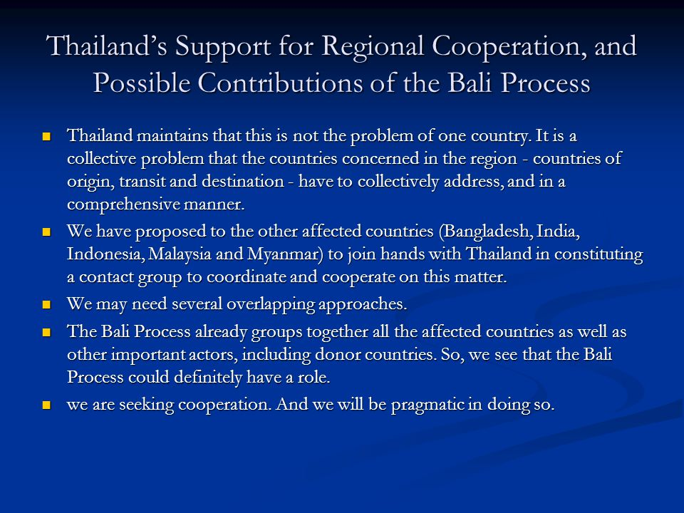 Thailand's Support for Regional Cooperation, and Possible Contributions of the Bali Process Thailand maintains that this is not the problem of one country.