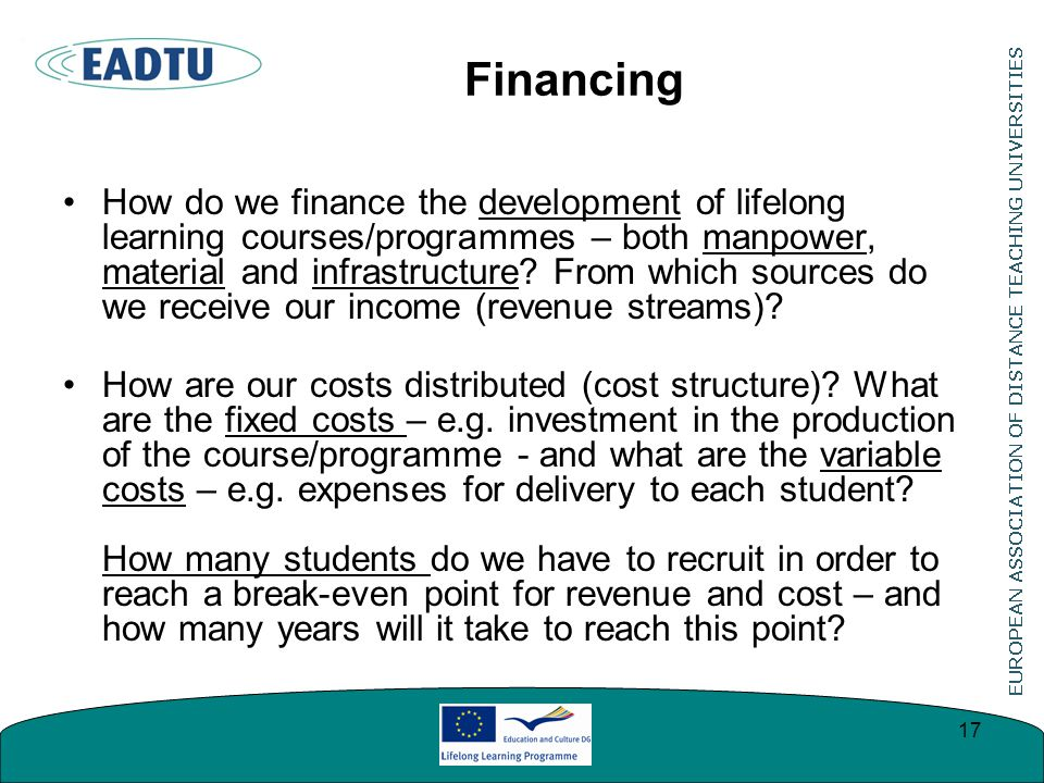 Financing How do we finance the development of lifelong learning courses/programmes – both manpower, material and infrastructure.