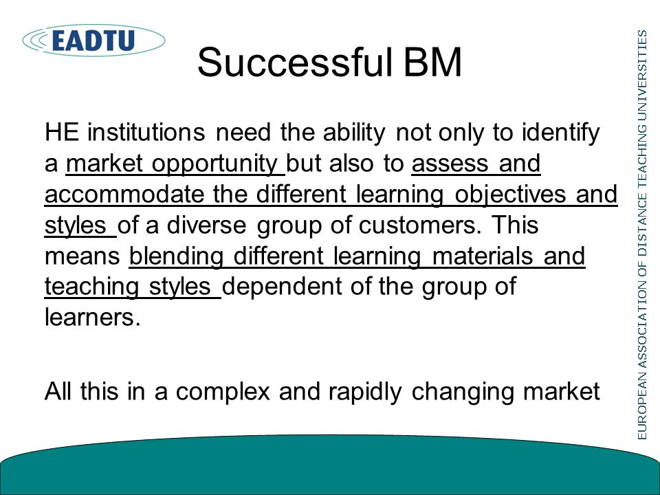 Successful BM HE institutions need the ability not only to identify a market opportunity but also to assess and accommodate the different learning objectives and styles of a diverse group of customers.
