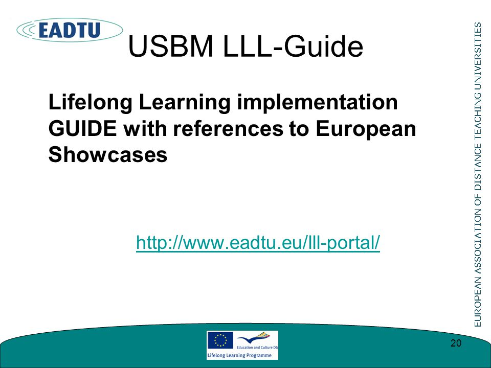 USBM LLL-Guide Lifelong Learning implementation GUIDE with references to European Showcases http://www.eadtu.eu/lll-portal/ 20