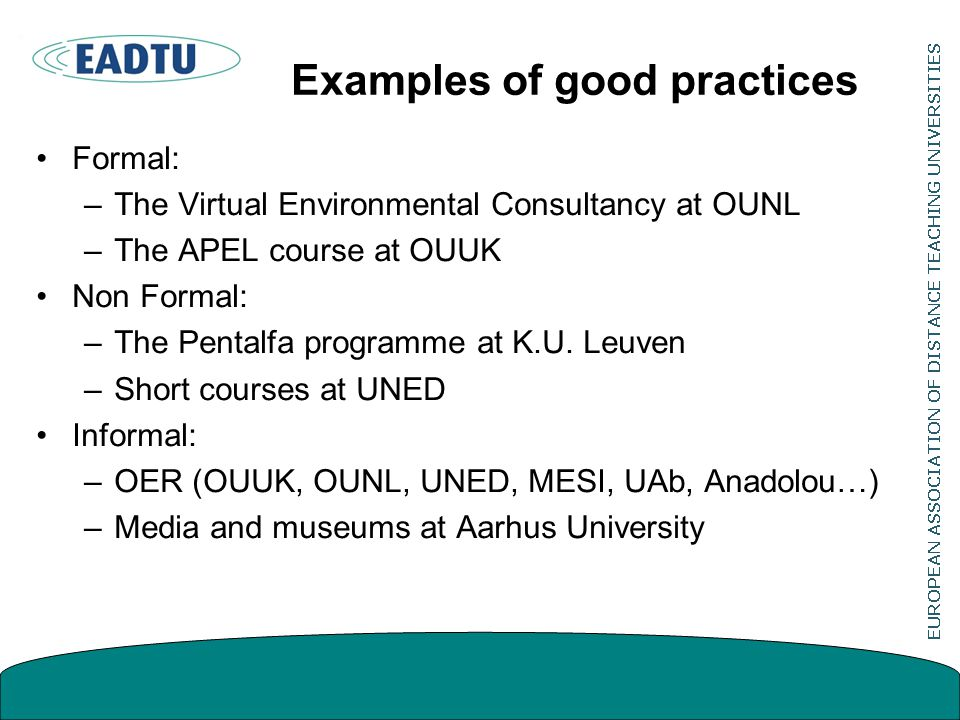Examples of good practices Formal: –The Virtual Environmental Consultancy at OUNL –The APEL course at OUUK Non Formal: –The Pentalfa programme at K.U.