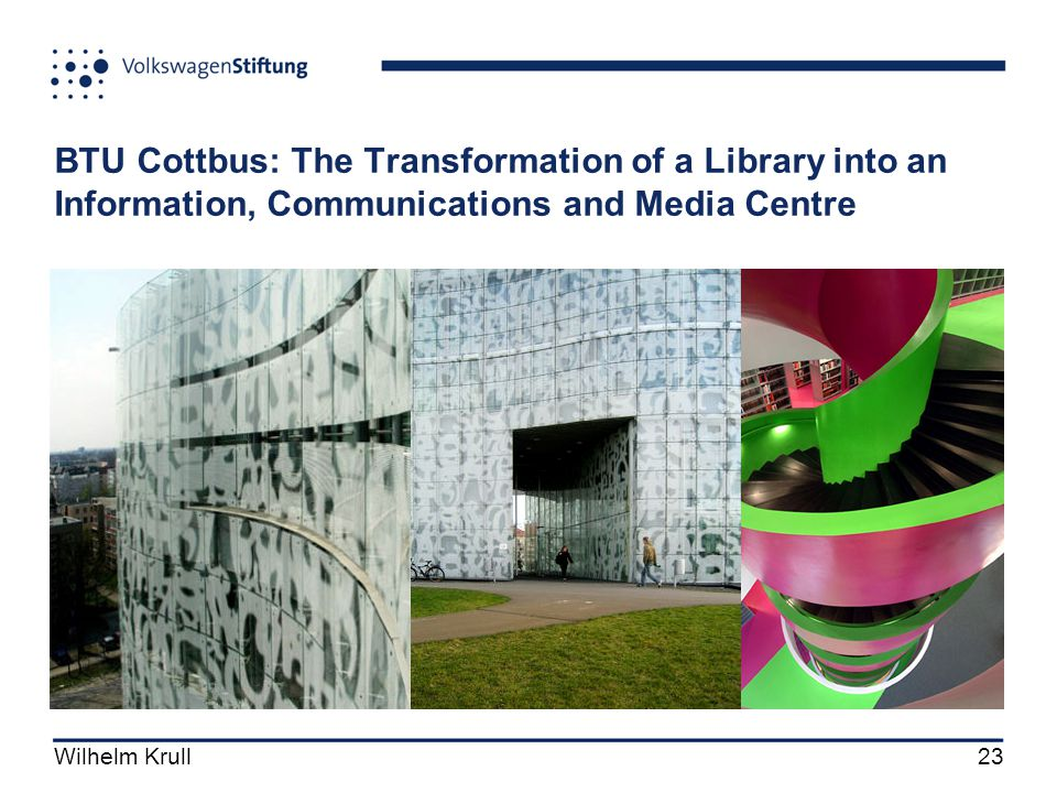 Wilhelm Krull23 BTU Cottbus: The Transformation of a Library into an Information, Communications and Media Centre