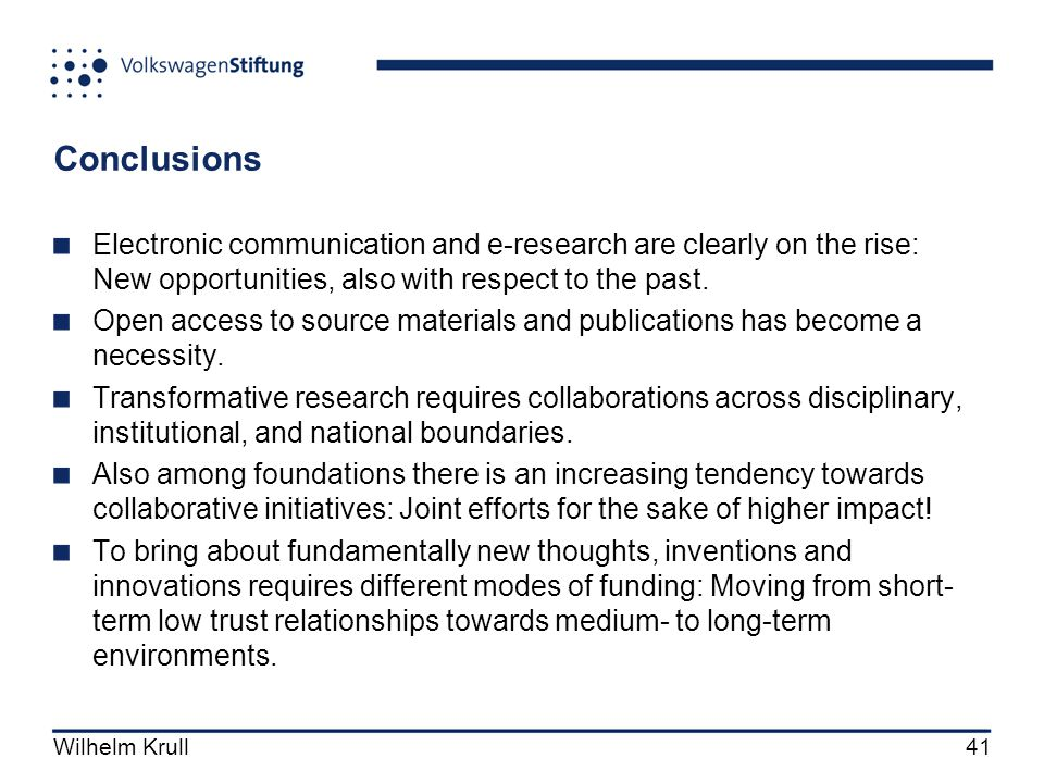 Wilhelm Krull41 Conclusions Electronic communication and e-research are clearly on the rise: New opportunities, also with respect to the past.