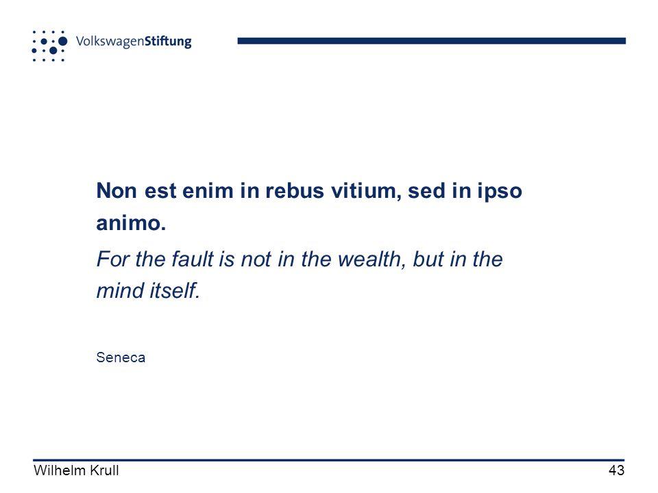 Wilhelm Krull43 Non est enim in rebus vitium, sed in ipso animo.