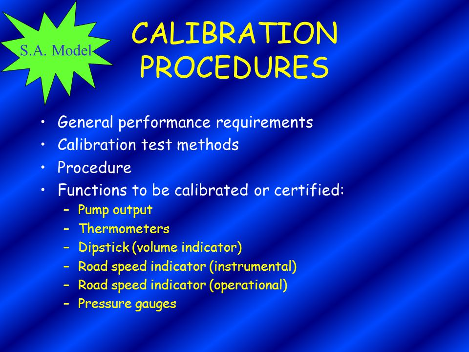S.A. Model CALIBRATION PROCEDURES General performance requirements Calibration test methods Procedure Functions to be calibrated or certified: –Pump o