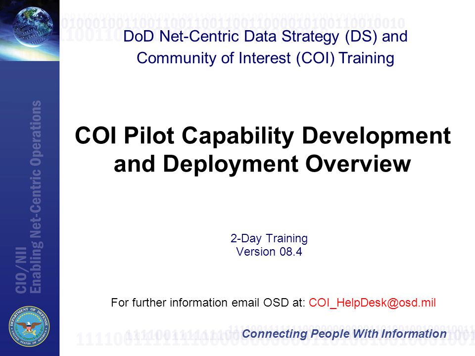Connecting People With Information COI Pilot Capability Development and Deployment Overview DoD Net-Centric Data Strategy (DS) and Community of Intere