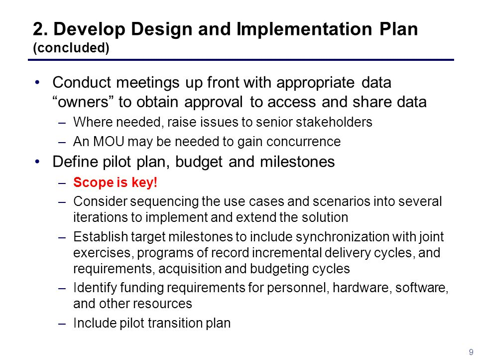 """9 2. Develop Design and Implementation Plan (concluded) Conduct meetings up front with appropriate data """"owners"""" to obtain approval to access and shar"""