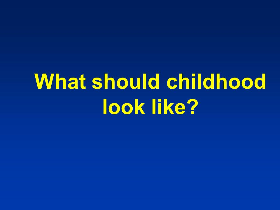 What should childhood look like?