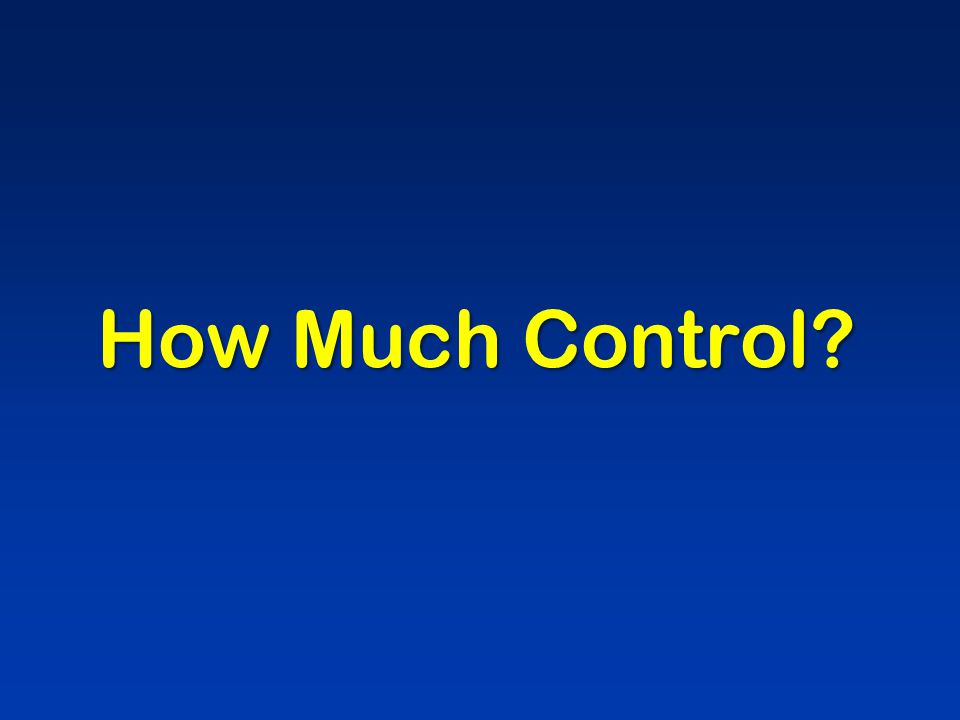 How Much Control?