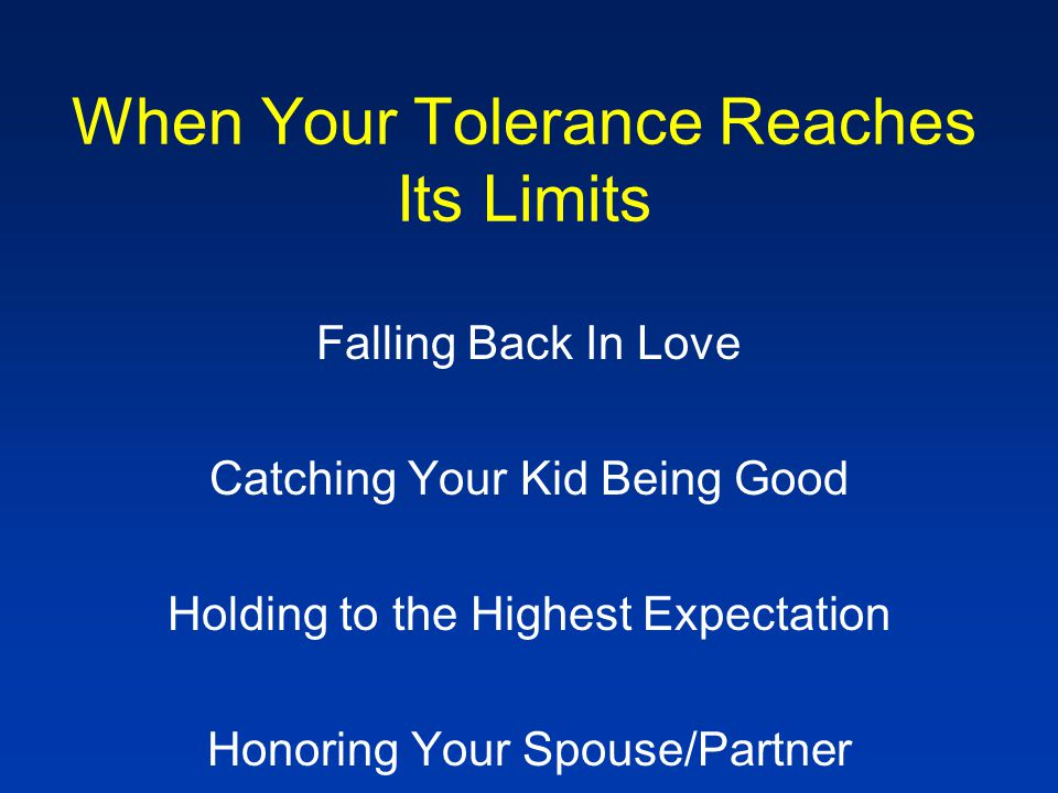 When Your Tolerance Reaches Its Limits Falling Back In Love Catching Your Kid Being Good Holding to the Highest Expectation Honoring Your Spouse/Partn