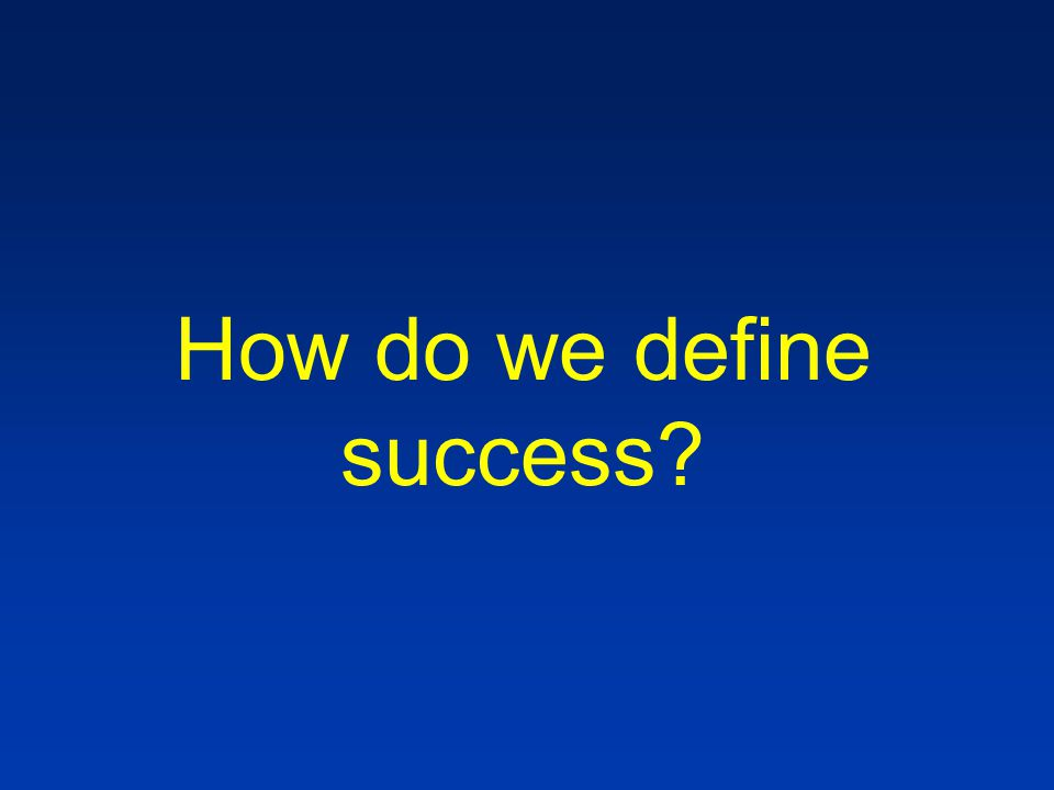 How do we define success?