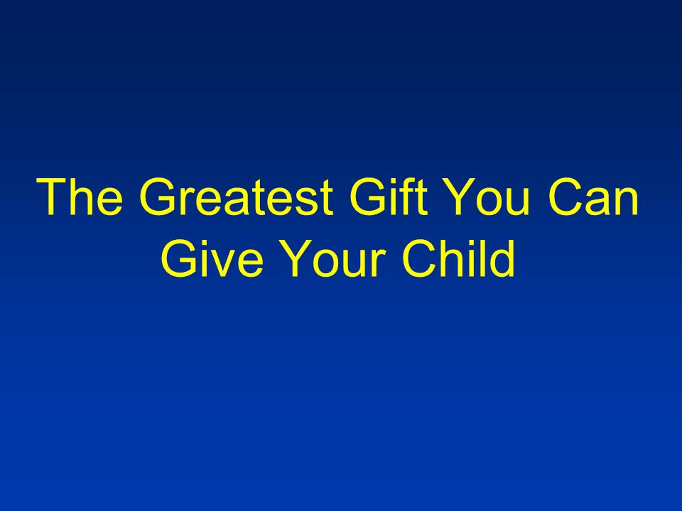 The Greatest Gift You Can Give Your Child