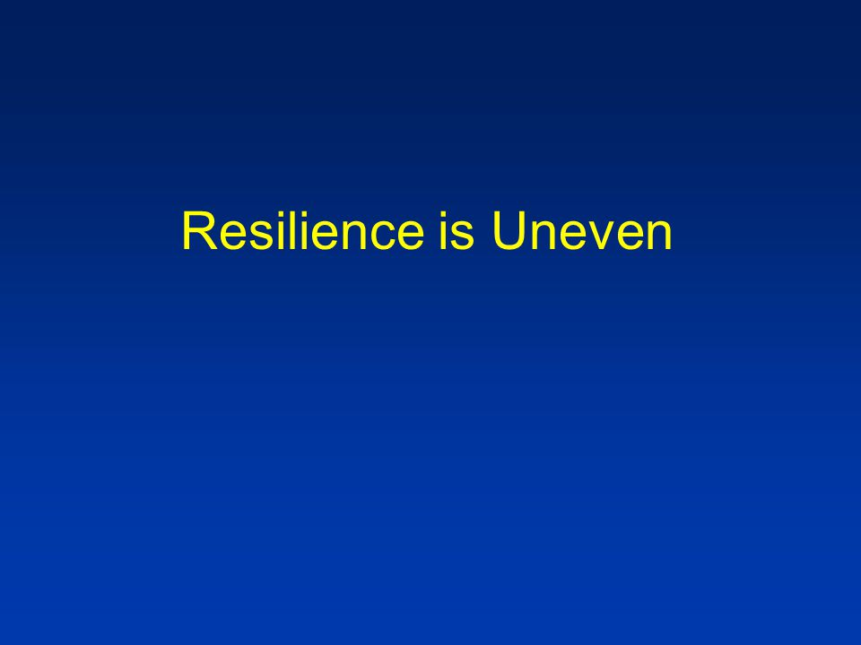 Resilience is Uneven