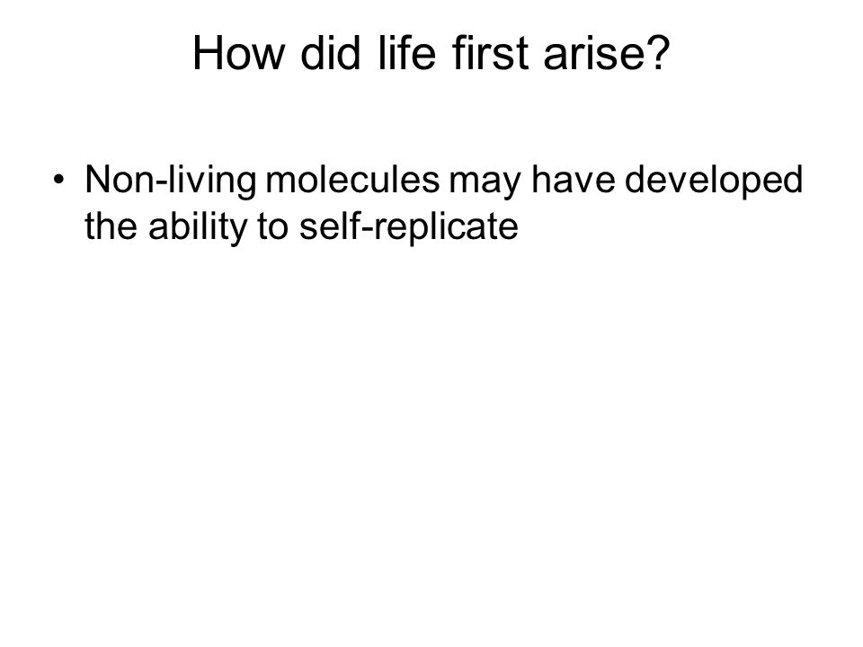 How did life first arise Non-living molecules may have developed the ability to self-replicate