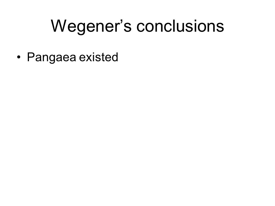 Wegener's conclusions Pangaea existed