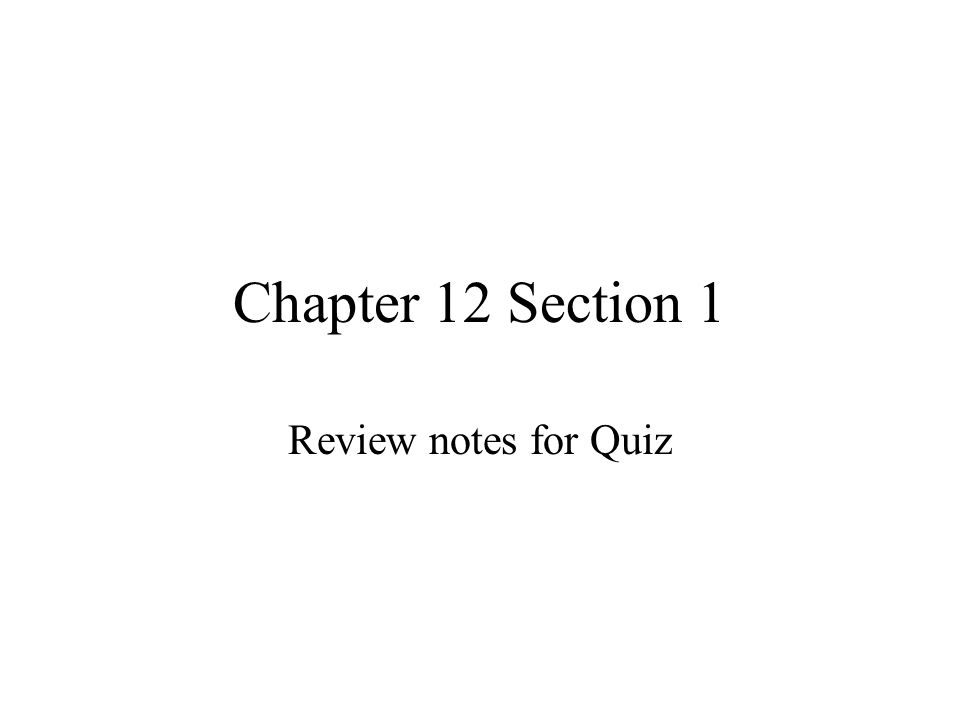 Chapter 12 Section 1 Review notes for Quiz