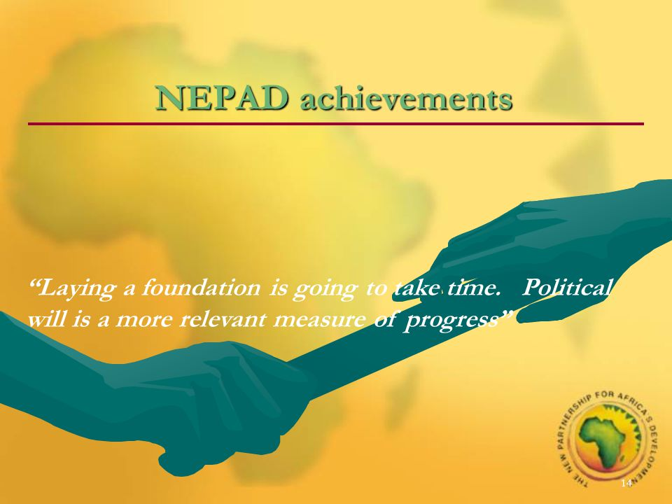 14 NEPAD achievements Laying a foundation is going to take time.