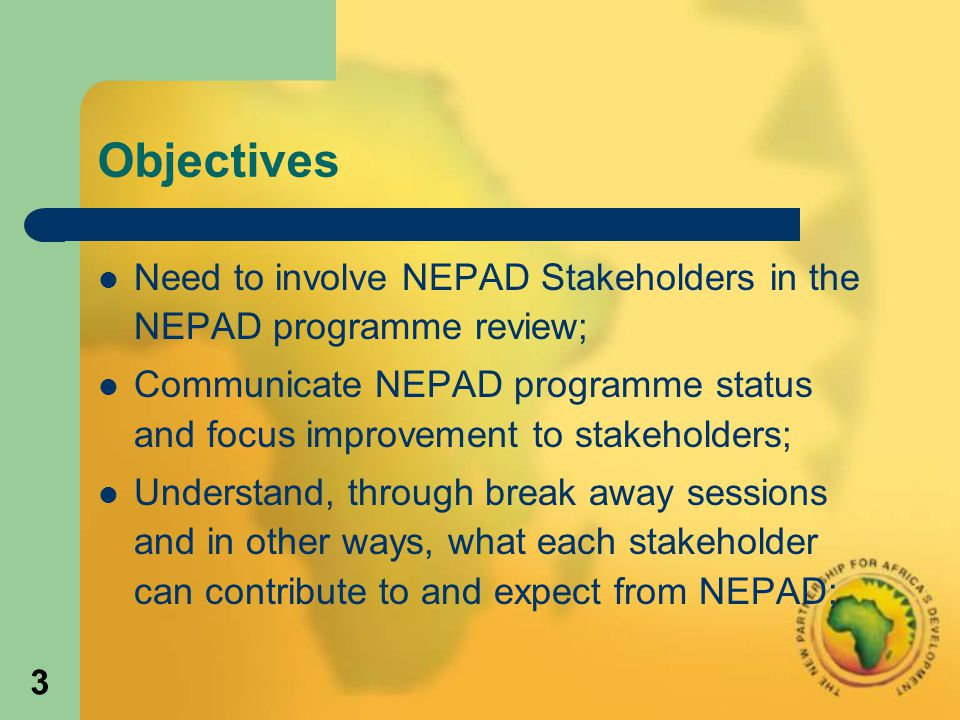 4 Objectives Improve the quality of, and confidence in NEPAD implementation; Invite more ownership and leadership by Africans, and more involvement and support by development partners; Understand the limitations/constraints; where are the gaps and their importance; Focus on programme sustainability; Pave the way forward.