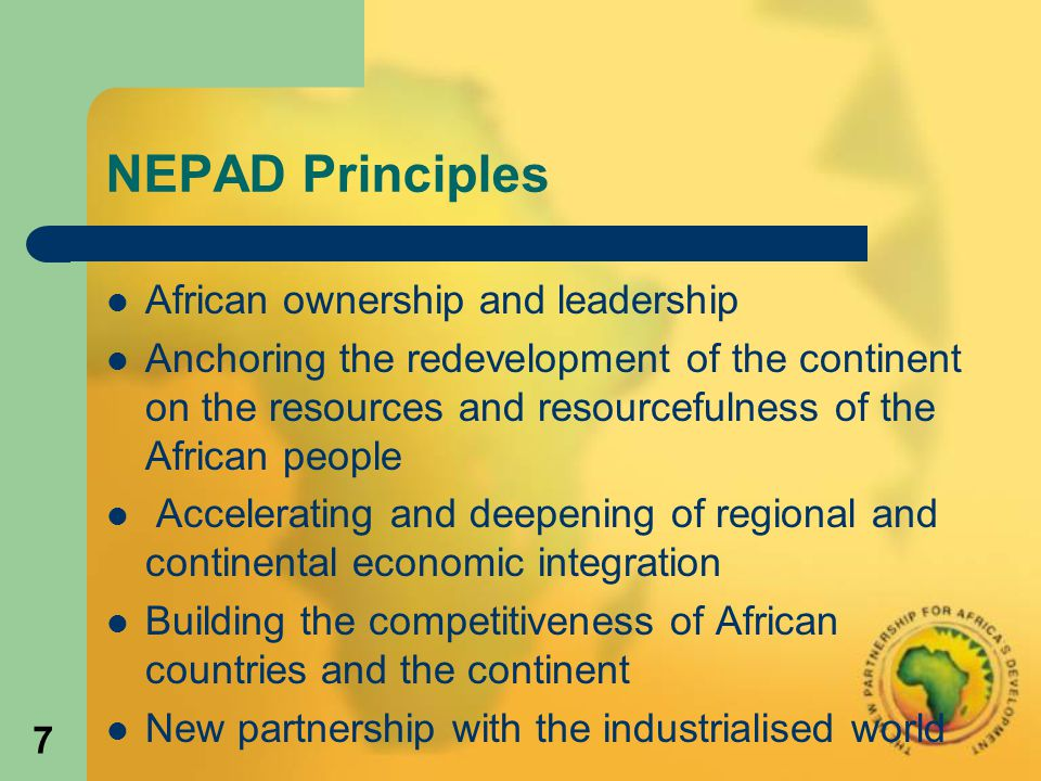 8 NEPAD Priorities Peace and Security (management, prevention and resolution of conflicts) Political Governance and Democracy Economic and Corporate Governance Human Development, including Health, education, Regional infrastructure: Energy, Transport, water and Sanitation ICT