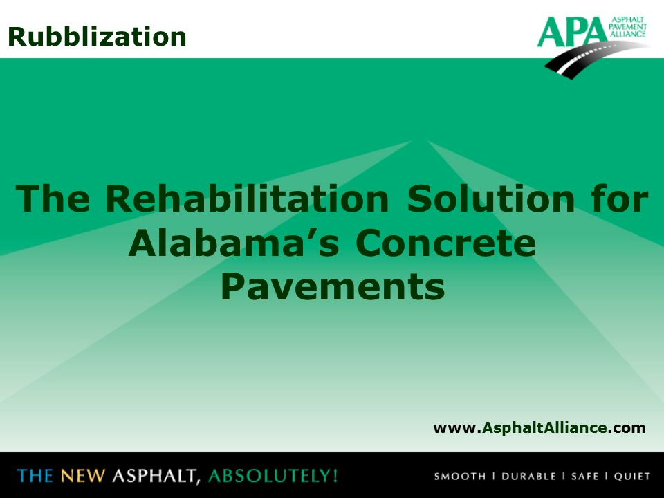 Rubblization The Rehabilitation Solution for Alabama's Concrete Pavements www.AsphaltAlliance.com