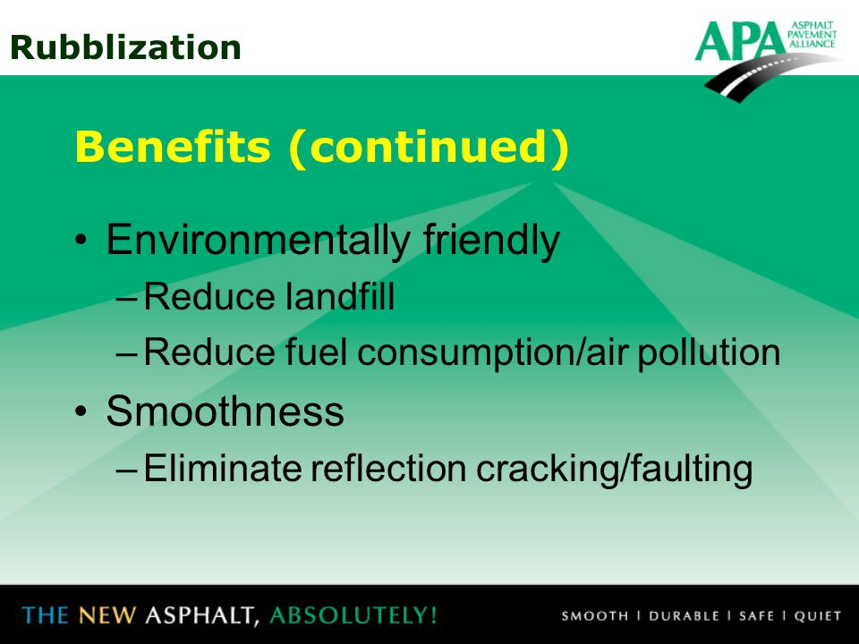 Rubblization Environmentally friendly –Reduce landfill –Reduce fuel consumption/air pollution Smoothness –Eliminate reflection cracking/faulting Benefits (continued)