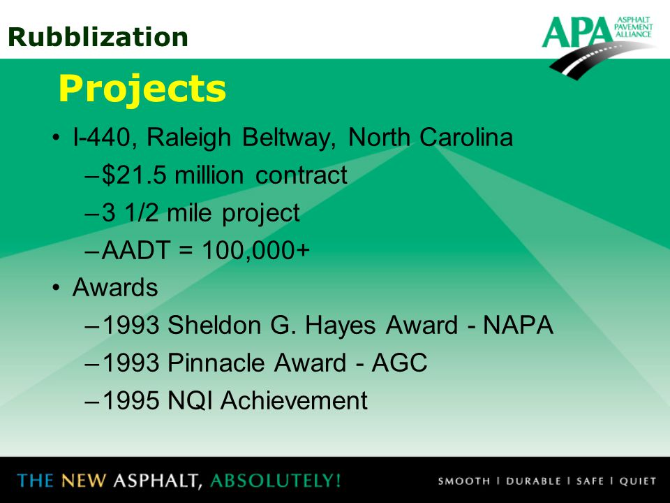 Rubblization Projects I-440, Raleigh Beltway, North Carolina –$21.5 million contract –3 1/2 mile project –AADT = 100,000+ Awards –1993 Sheldon G.