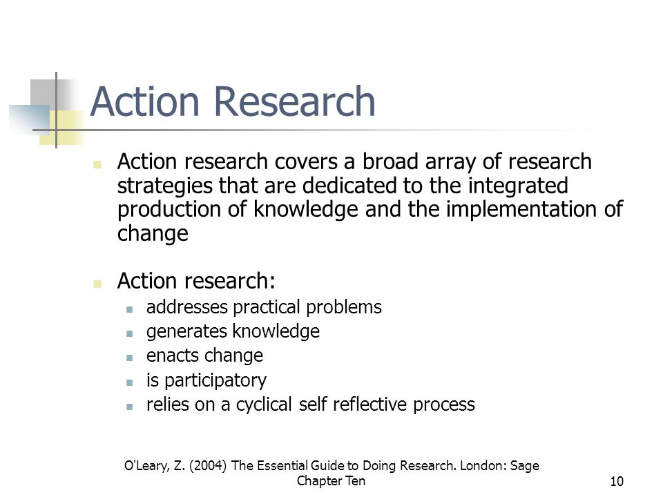 O'Leary, Z. (2004) The Essential Guide to Doing Research. London: Sage Chapter Ten10 Action Research Action research covers a broad array of research
