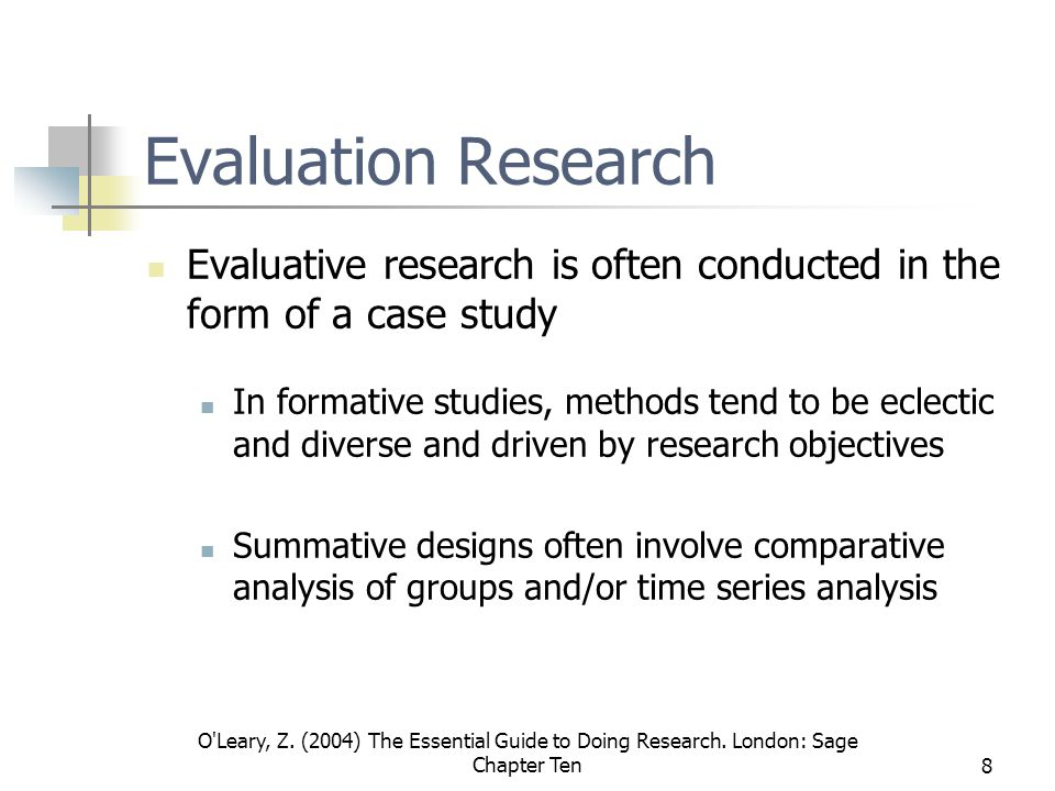 O'Leary, Z. (2004) The Essential Guide to Doing Research. London: Sage Chapter Ten8 Evaluation Research Evaluative research is often conducted in the