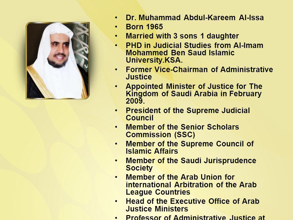 Dr. Muhammad Abdul-Kareem Al-Issa Born 1965 Married with 3 sons 1 daughter PHD in Judicial Studies from Al-Imam Mohammed Ben Saud Islamic University.K