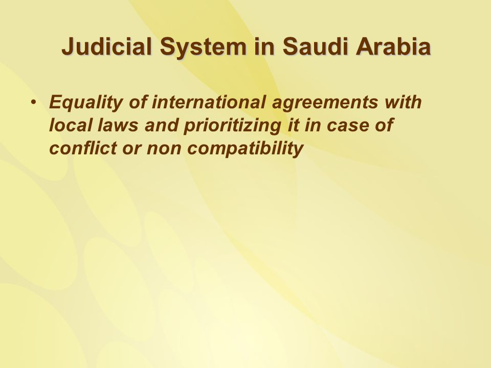 Judicial System in Saudi Arabia Equality of international agreements with local laws and prioritizing it in case of conflict or non compatibility