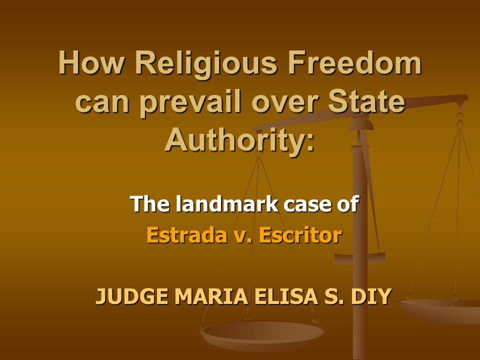 How Religious Freedom can prevail over State Authority: The landmark case of Estrada v. Escritor JUDGE MARIA ELISA S. DIY