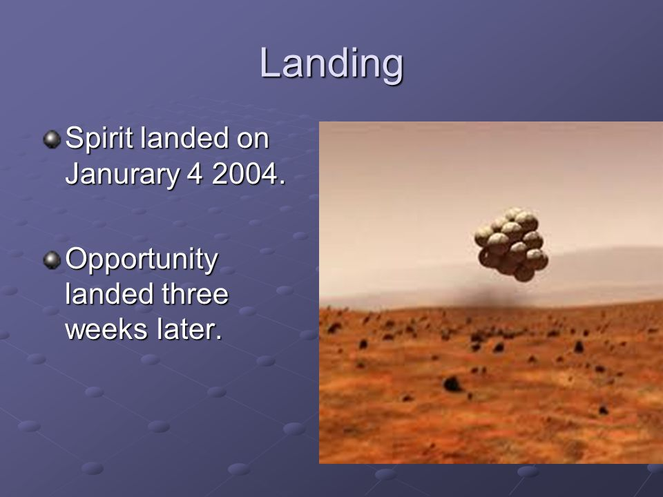 Landing Spirit landed on Janurary 4 2004. Opportunity landed three weeks later.