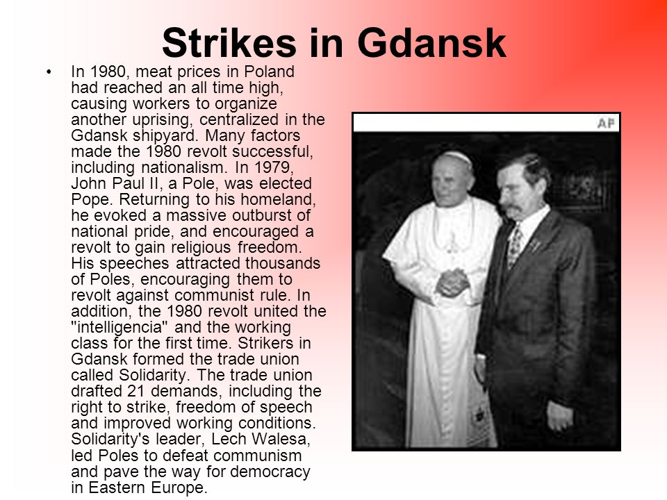 Strikes in Gdansk In 1980, meat prices in Poland had reached an all time high, causing workers to organize another uprising, centralized in the Gdansk shipyard.