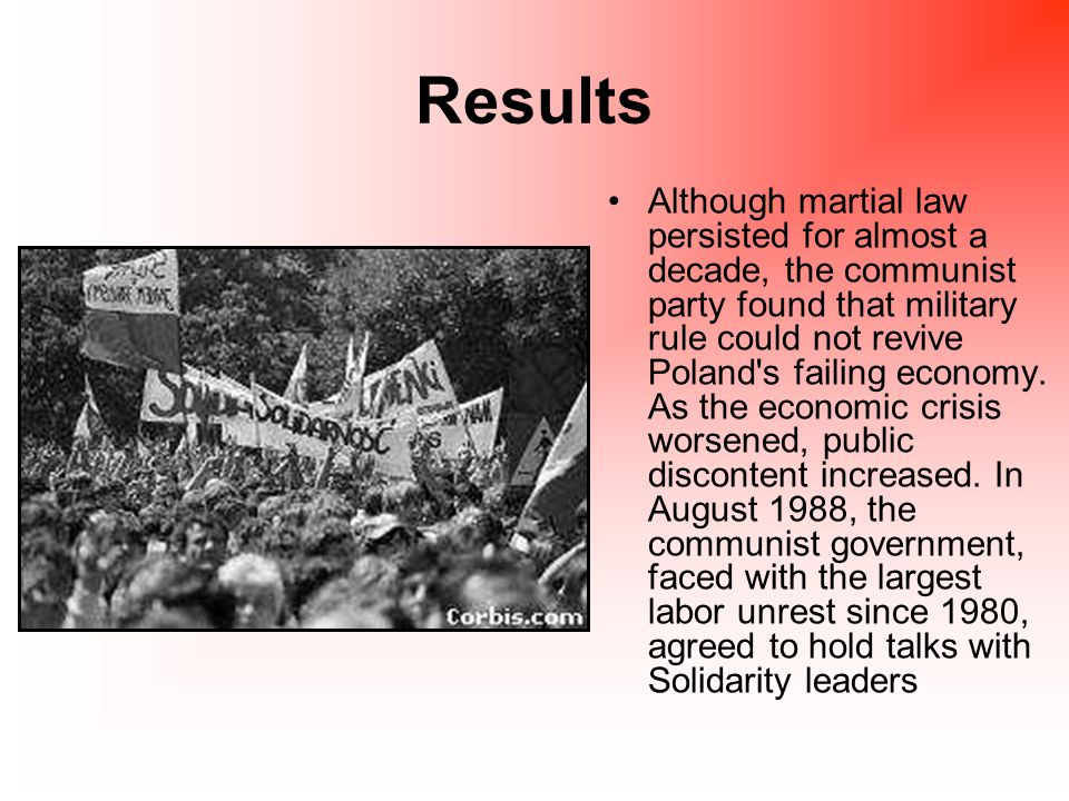 Results Although martial law persisted for almost a decade, the communist party found that military rule could not revive Poland s failing economy.