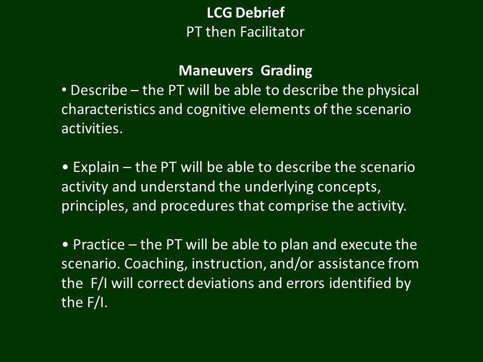 LCG Debrief PT then Facilitator Maneuvers Grading Describe – the PT will be able to describe the physical characteristics and cognitive elements of th