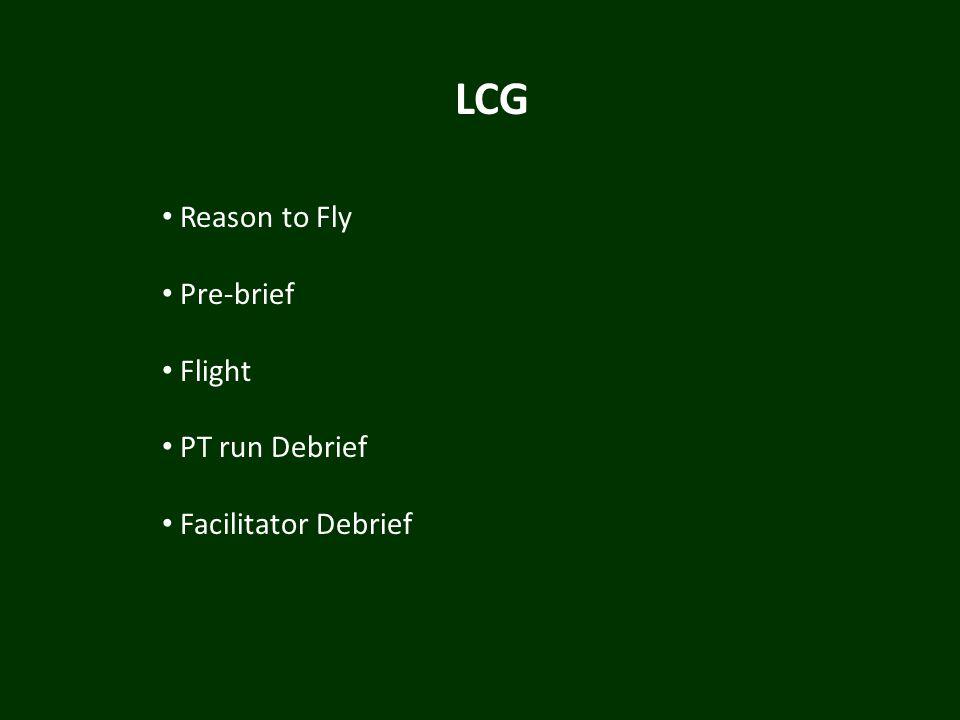LCG Reason to Fly Pre-brief Flight PT run Debrief Facilitator Debrief