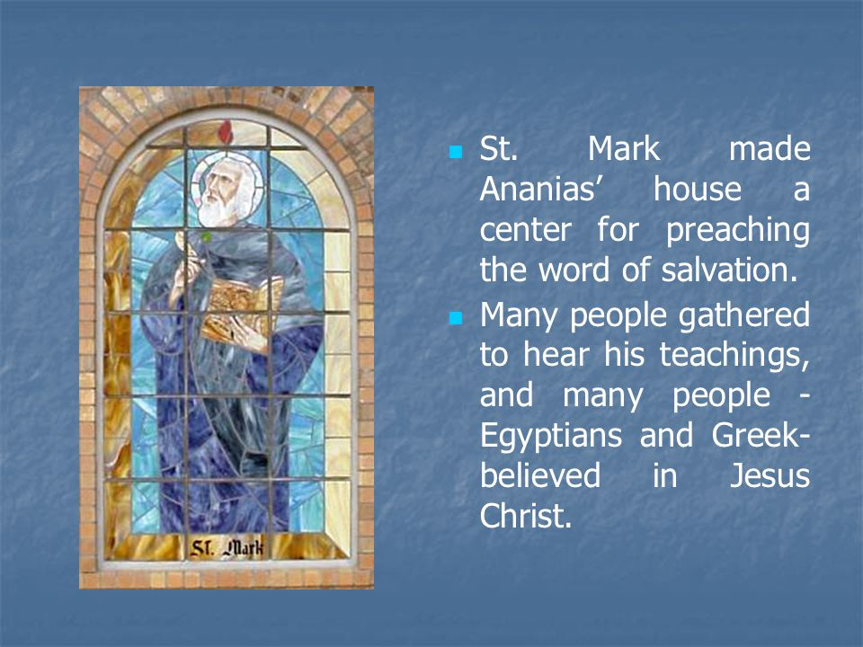 St. Mark made Ananias' house a center for preaching the word of salvation.
