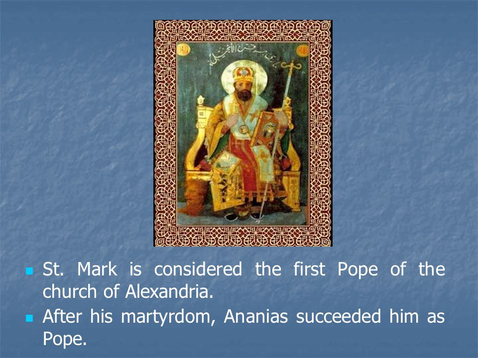 St. Mark is considered the first Pope of the church of Alexandria.