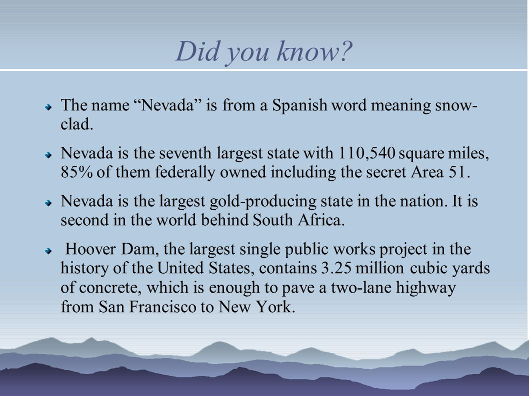 Did you know. The name Nevada is from a Spanish word meaning snow- clad.