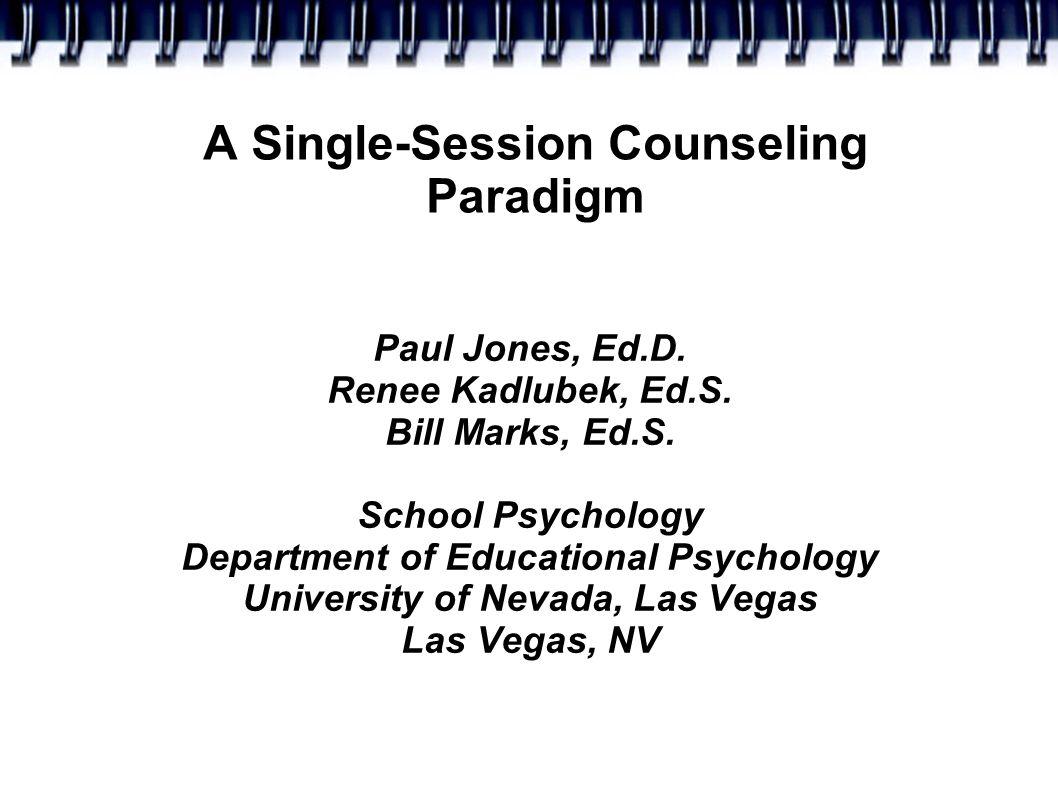 A Single-Session Counseling Paradigm Paul Jones, Ed.D.