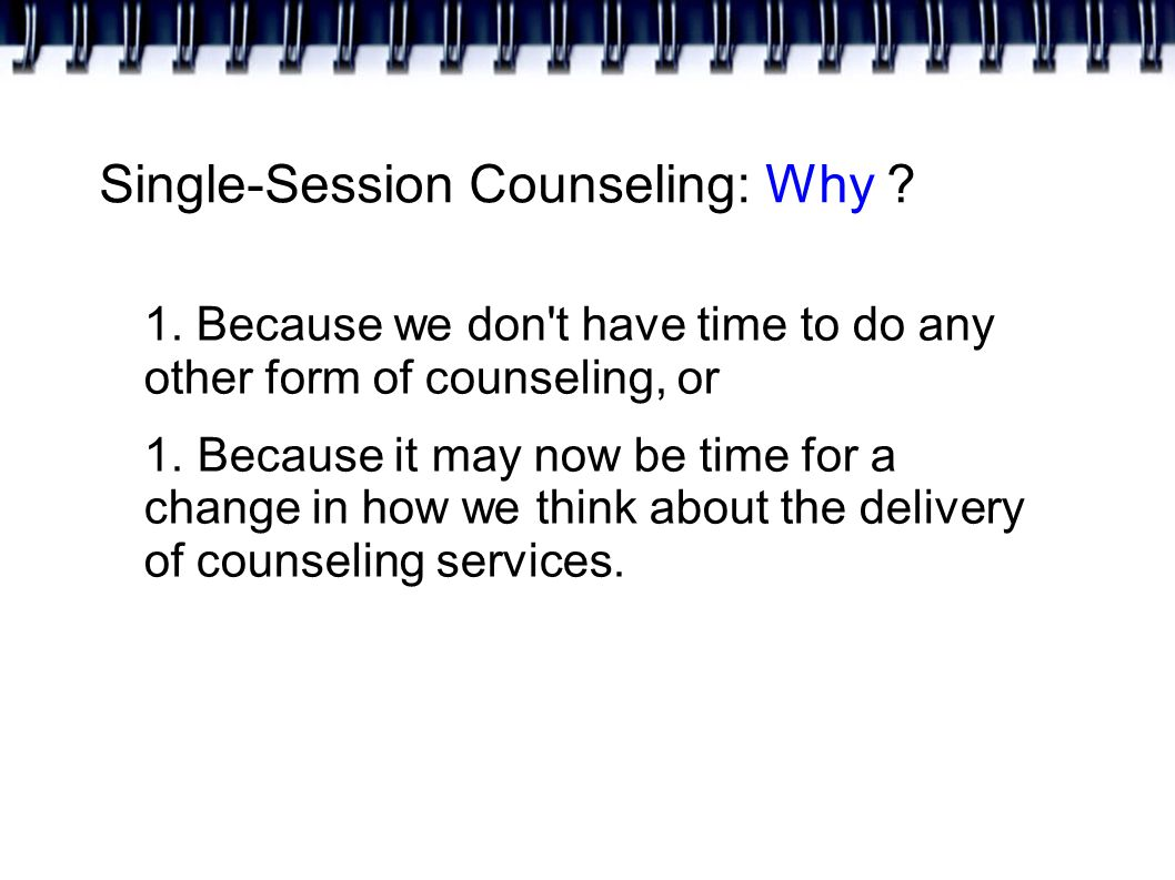 Single-Session Counseling: Why . 1.