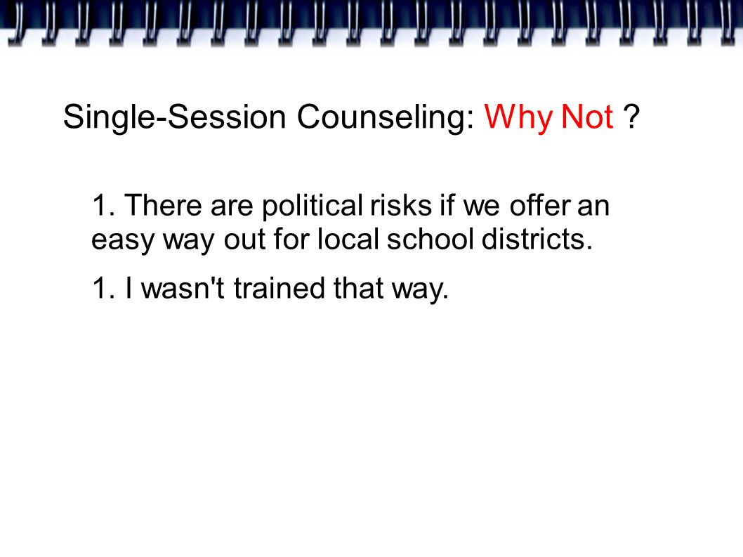 Single-Session Counseling: Why Not . 1.