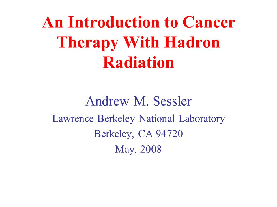 1.History of Hadron Therapy (Cont) A Time Line of Hadron Therapy 1938 Neutron therapy by John Lawrence and R.S.
