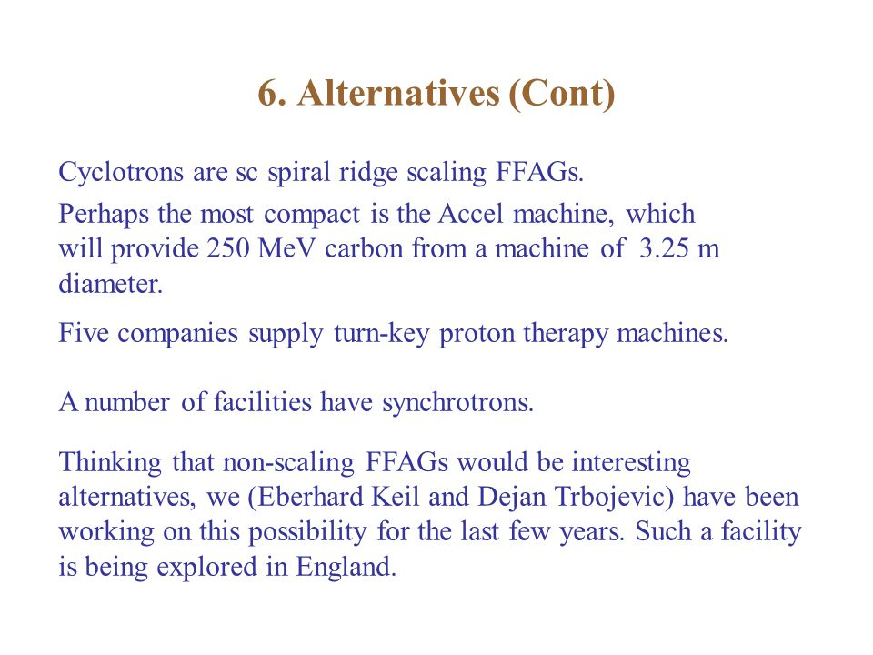 6. Alternatives (Cont) Cyclotrons are sc spiral ridge scaling FFAGs.