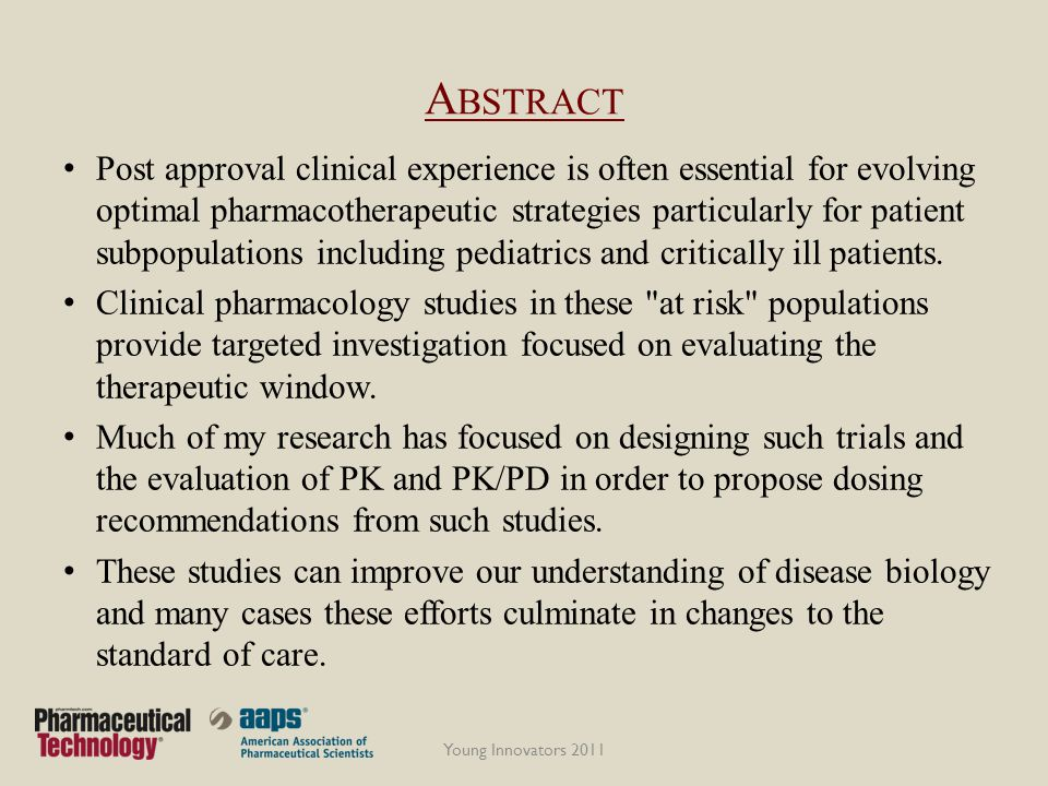 A BSTRACT Post approval clinical experience is often essential for evolving optimal pharmacotherapeutic strategies particularly for patient subpopulations including pediatrics and critically ill patients.