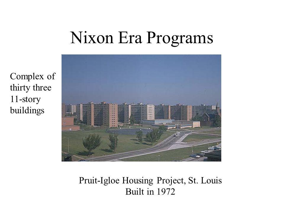 Nixon Era Programs Pruit-Igloe Housing Project, St. Louis Built in 1972 Complex of thirty three 11-story buildings
