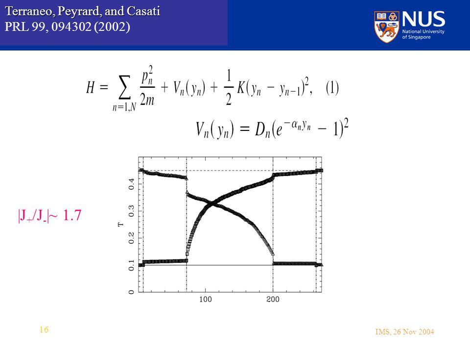 IMS, 26 Nov 2004 16 Terraneo, Peyrard, and Casati Terraneo, Peyrard, and Casati PRL 99, 094302 (2002) |J + /J - |~ 1.7