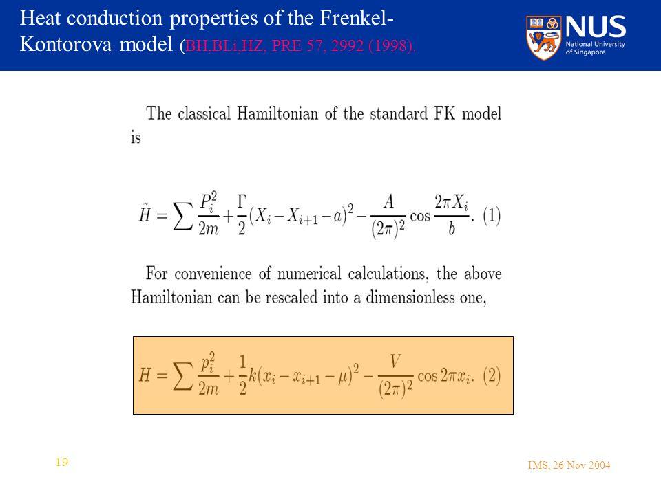 IMS, 26 Nov 2004 19 Heat conduction properties of the Frenkel- Kontorova model (BH,BLi,HZ, PRE 57, 2992 (1998).