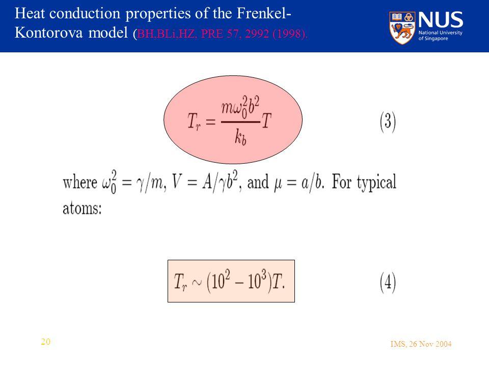IMS, 26 Nov 2004 20 Heat conduction properties of the Frenkel- Kontorova model (BH,BLi,HZ, PRE 57, 2992 (1998).