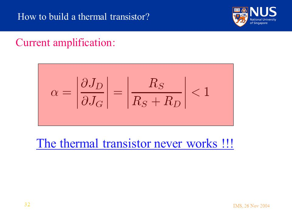 IMS, 26 Nov 2004 32 How to build a thermal transistor.